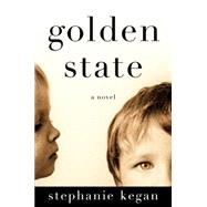 Golden State A Novel by Kegan, Stephanie, 9781476709314