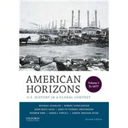 American Horizons U.S. History in a Global Context, Volume I: To 1877 by Schaller, Michael; Schulzinger, Robert; Bezis-Selfa, John; Greenwood, Janette Thomas; Kirk, Andrew; Purcell, Sarah J.; Sheehan-Dean, Aaron, 9780199389315