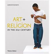 Art + Religion in the 21st Century by Rosen, Aaron, 9780500239315