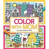 Color with Mom by Eckel, Jessie; Wood, Hannah, 9781454919315