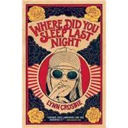 Where Did You Sleep Last Night by Crosbie, Lynn, 9781770899315