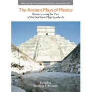 The Ancient Maya of Mexico: Reinterpreting the Past of the Northern Maya Lowlands by Braswell,Geoffrey E., 9781908049315