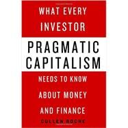 Pragmatic Capitalism What Every Investor Needs to Know About Money and Finance by Roche, Cullen, 9781137279316