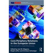 Core-periphery Relations in the European Union: Power and Conflict in a Dualist Political Economy by Magone; JosT M., 9781138889316