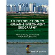 An Introduction to Human-Environment Geography Local Dynamics and Global Processes by Moseley, William G.; Perramond, Eric; Hapke, Holly M.; Laris, Paul, 9781405189316