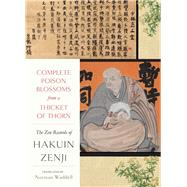Complete Poison Blossoms from a Thicket of Thorn The Zen Records of Hakuin Hekaku by Zenji, Hakuin; Waddell, Norman, 9781619029316