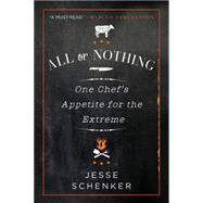 All or Nothing: One Chef's Appetite for the Extreme by Schenker, Jesse, 9780062339317