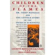 Children of the Flames : Dr. Josef Mengele and the Untold Story of the Twins of Auschwitz by Lagnado, Lucette Matalon, 9780140169317