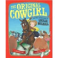 The Original Cowgirl: The Wild Adventures of Lucille Mulhall by Lang, Heather; Beaky, Suzanne, 9780807529317