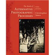 The Book of Alternative Photographic Processes by James, 9781285089317