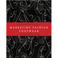 Marketing Fashion Footwear The Business of Shoes by McLaren, Tamsin; Armstrong-Gibbs, Fiona, 9781472579317