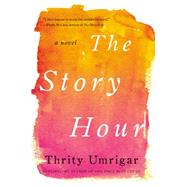 The Story Hour by Umrigar, Thrity, 9780062259318