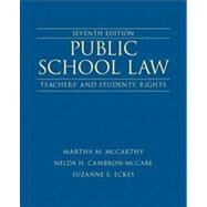 Public School Law Teachers' and Students' Rights by McCarthy, Martha M.; Cambron-McCabe, Nelda H.; Eckes, Suzanne E., 9780132619318