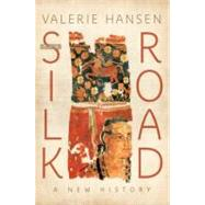 The Silk Road A New History by Hansen, Valerie, 9780195159318