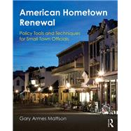 American Hometown Renewal: Policy Tools and Techniques for Small Town Officials by Mattson; Gary, 9780765639318