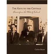 The Keys to the Cottage: Stories from the West of Ireland by Reyes, Carlos, 9780990819318