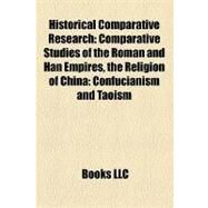 Historical Comparative Research : Comparative Studies of the Roman and Han Empires, the Religion of China by , 9781158289318