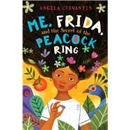 Me, Frida, and the Secret of the Peacock Ring by Cervantes, Angela, 9781338159318