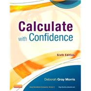 Calculate With Confidence by Morris, Deborah Gray, RN, 9780323089319