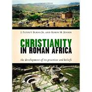 Christianity in Roman Africa: The Development of Its Practices and Beliefs by Burns, J. Patout; Jensen, Robin M.; Clarke, Graeme W. (COL); Stevens, Susan T. (COL); Tabbernee, William (COL), 9780802869319