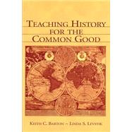 Teaching History for the Common Good by Barton, Keith C.; Levstik, Linda S., 9780805839319