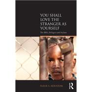 You Shall Love the Stranger as Yourself: The Bible, Refugees and Asylum by Houston; Fleur S, 9781138859319