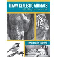 Draw Realistic Animals: Wildlife, Pets & More by Caldwell, Robert Louis, 9781440329319