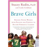 Brave Girls Raising Young Women with Passion and Purpose to Become Powerful Leaders by Radin, Stacey; Goldman, Leslie, 9781451699319