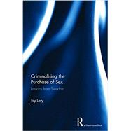 Criminalising the Purchase of Sex: Lessons from Sweden by Levy; Jay, 9780415739320