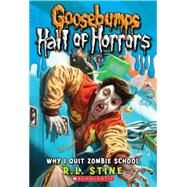 Goosebumps Hall of Horrors #4: Why I Quit Zombie School by Stine, R.L., 9780545289320