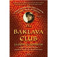 The Baklava Club A Novel by Goodwin, Jason, 9781250069320