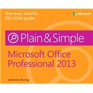Microsoft Office Professional 2013 Plain & Simple by Murray, Katherine, 9780735669321