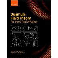 Quantum Field Theory for the Gifted Amateur by Lancaster, Tom; Blundell, Stephen J., 9780199699322