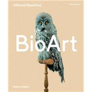 Bio Art: Altered Realities by Myers, William, 9780500239322