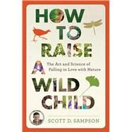 How to Raise a Wild Child by Sampson, Scott D., 9780544279322