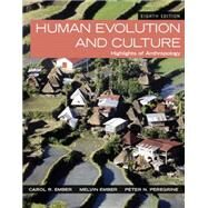 Human Evolution and Culture Highlights of Anthropology by Ember, Carol R.; Ember, Melvin R.; Peregrine, Peter N., 9780205999323