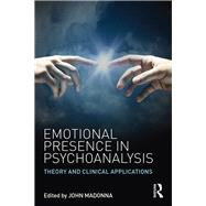 Emotional Presence in Psychoanalysis: Theory and Clinical Applications by Madonna; John, 9781138889323