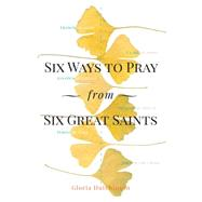 Six Ways to Pray from Six Great Saints by Hutchinson, Gloria, 9781616369323
