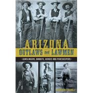 Arizona Outlaws and Lawmen by Trimble, Marshall, 9781626199323