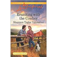 Reuniting with the Cowboy by Vannatter, Shannon Taylor, 9780373819324
