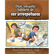 Dios, necesito hablarte de…ser irrespetuoso by Leigh, Susan K.; Clark, Bill, 9780758649324