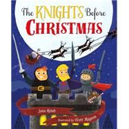 The Knights Before Christmas by Holub, Joan; Magoon, Scott, 9780805099324