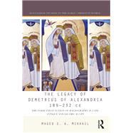 The Legacy of Demetrius of Alexandria 189-232 CE: The Form and Function of Hagiography in Late Antique and Islamic Egypt by Mikhail,Maged S. A., 9781138189324