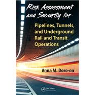 Risk Assessment and Security for Pipelines, Tunnels, and Underground Rail and Transit Operations by Doro-on; Anna M., 9781466569324