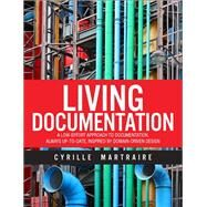 Living Documentation Continuous Knowledge Sharing by Design by Martraire, Cyrille, 9780134689326