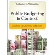 Public Budgeting in Context by Willoughby, Katherine G., 9781118509326