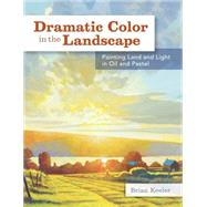 Dramatic Color in the Landscape: Painting Land and Light in Oil and Pastel by Keeler, Brian, 9781440329326