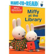 Miffy at the Library by Testa, Maggie; Bruna, Dick (CRT), 9781481469326