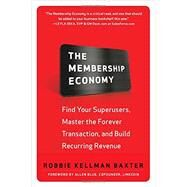 The Membership Economy: Find Your Super Users, Master the Forever Transaction, and Build Recurring Revenue by Baxter, Robbie Kellman, 9780071839327