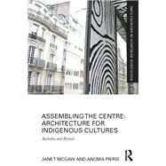 Assembling the Centre: Architecture for Indigenous Cultures: Australia and Beyond by McGaw; Janet, 9781138229327